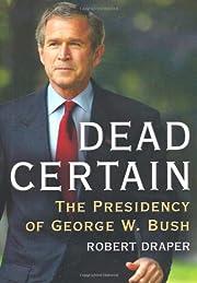 Dead Certain: The Presidency of George W.…