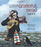 The Complete Annotated Grateful Dead Lyrics:…