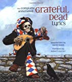 The Complete Annotated Grateful Dead Lyrics…