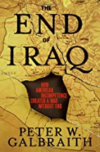 The End of Iraq by Peter W. Galbraith