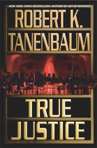 True Justice, Tanenbaum, Robert K.