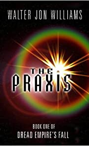 The Praxis (Dread Empire's Fall S) by Walter…