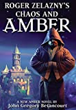 Chaos and Amber (Roger Zelazny's Amber Prequel Trilogy)