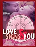Love Signs and You : The Ultimate Astrological Guide to Love, Sex, and Relationships