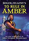 To Rule in Amber (Roger Zelazny's Amber Prequel Trilogy)