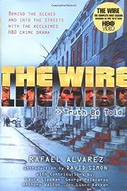 The Wire: Truth Be Told by Rafael Alvarez