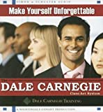 Make yourself unforgettable : the Dale Carnegie class-act system / Dale Carnegie Training