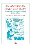 An American half-century : postwar culture and politics in the USA / edited by Michael Klein