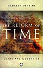 The Reform of Time: Magic and Modernity by…