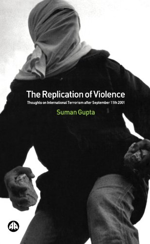 The Replication of Violence: Thoughts on International Terrorism After September 11th 2001 (Critical Studies on Islam), Gupta, Suman
