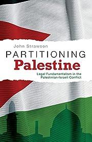 Partitioning Palestine: Legal Fundamentalism…