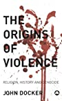 The Origins of Violence: Religion, History and Genocide - John Docker