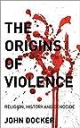 The Origins of Violence: Religion, History and Genocide - John Docker