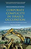 Corporate complicity in Israel's occupation : evidence from the London session of the Russell Tribunal on Palestine / edited by Asa Winstanley and Frank Barat ; foreword by Alice Walker