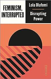 Feminism, Interrupted: Disrupting Power…