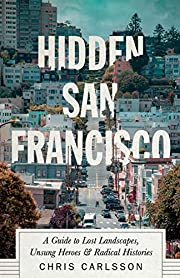 Hidden San Francisco: A Guide to Lost…