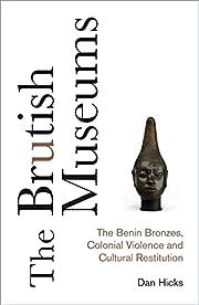 The Brutish Museums: The Benin Bronzes,…