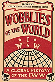 Wobblies of the World: A Global History of…