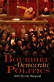 Pierre Bourdieu and democratic politics : the mystery of ministry / edited by Loïc Wacquant