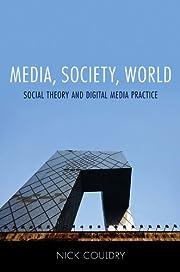 Media, Society, World: Social Theory and…