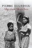Algerian sketches / Pierre Bourdieu ; texts edited and presented by Tassadit Yacine ; translated by David Fernbach