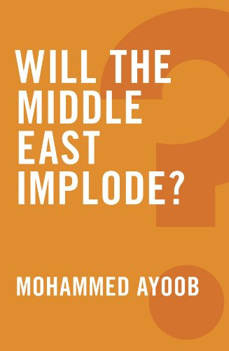 Will the Middle East Implode?, Ayoob, Mohammed