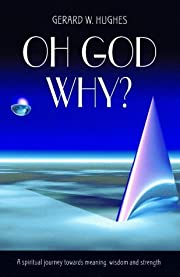 Oh God, Why?: A Spiritual Journey Towards…
