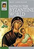Faith in the Byzantine world / Mary B. Cunningham