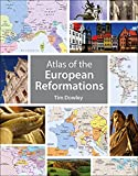 Atlas of the European Reformations / by Tim Dowley ; cartographer Nick Rowland FRGS