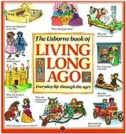 The Usborne Book of Living Long Ago:…