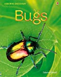 Bugs / Rosie Dickens ; designed by Catherine-Anne MacKinnon and Lucy Owen ; additional design work by Cristina Adami and Neil Francis ; illustrated by John Woodcock