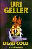 Dead cold / Uri Geller