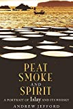 Peat smoke and spirit : a portrait of Islay and its whiskies / Andrew Jefford