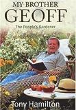 My brother Geoff : the people's gardener / Tony Hamilton