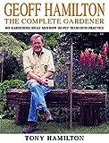 Geoff Hamilton : the complete gardener : his gardening ideas and how to put them into practice / Tony Hamilton