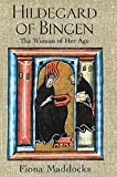 Hildegard of Bingen : the woman of her age / Fiona Maddocks
