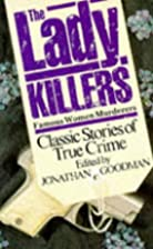 The Lady Killers: Famous Women Murderers by…