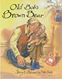 Old Bob's brown bear / story and pictures by Niki Daly