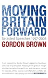 Moving Britain forward : selected speeches, 1997-2006 / Gordon Brown