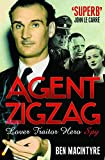 Agent Zigzag: The True Wartime Story of Eddie Chapman: Lover, Traitor, Hero, Spy Book