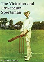 Victorian and Edwardian Sportsman, The…