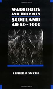 Warlords and Holy Men: Scotland AD80-1000…