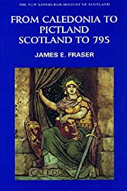 From Caledonia to Pictland: Scotland to 795…