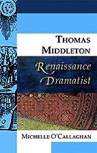 Thomas Middleton, Renaissance Dramatist…