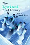 The Lyotard dictionary / edited by Stuart Sim