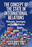 The concept of the state in international relations : philosophy, sovereignty, cosmopolitanism / edited by Robert Schuett and Peter M.R. Stirk