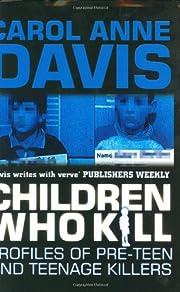 Children Who Kill: Profiles of Pre-Teen and…