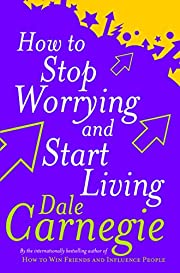 How to Stop Worrying and Start Living…