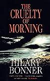 The cruelty of morning / Hilary Bonner