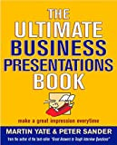 The ultimate business presentations book : make a great impression every time / Martin Yate & Peter Sander
